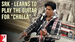 Shahrukh Khan - Learns to play the Guitar for 'Challa' - Jab Tak Hai Jaan