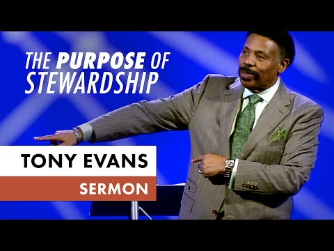 The Purpose of Kingdom Stewardship - Tony Evans Sermon