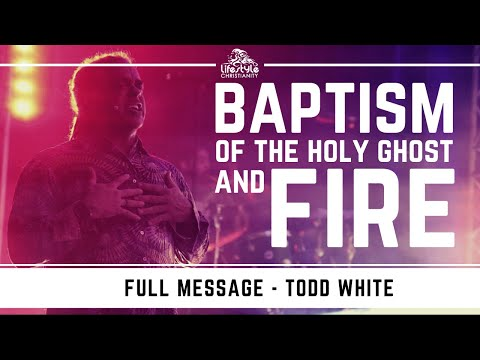 Todd White - The Baptism of the Holy Ghost and Fire