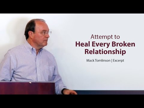 Attempt to Heal Every Broken Relationship - Mack Tomlinson
