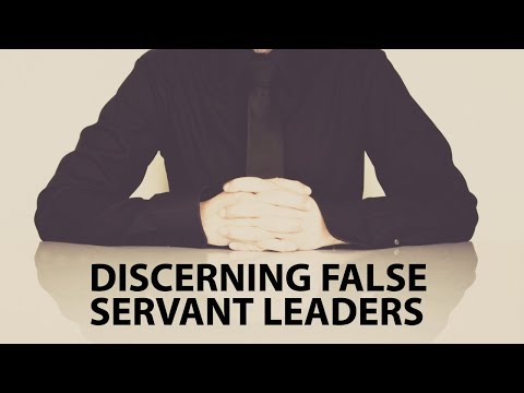 How to Discern False Servant Leaders