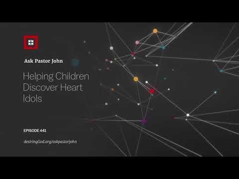 Helping Children Discover Heart Idols // Ask Pastor John