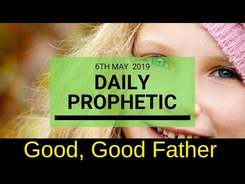 Daily Prophetic Message 6 May 2019