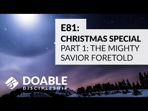 E81 Christmas Special Part 1: The Mighty Savior Foretold