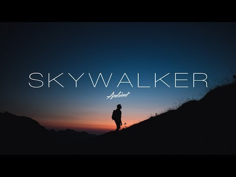 'Skywalker' Ambient Mix - UCm3-xqAh3Z-CwBniG1u_1vw