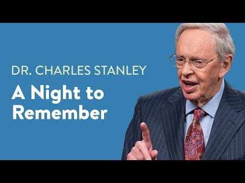 A Night to Remember  Dr. Charles Stanley
