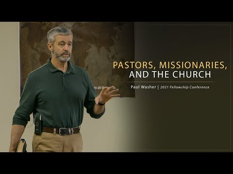 Pastors, Missionaries, and the Church - Paul Washer