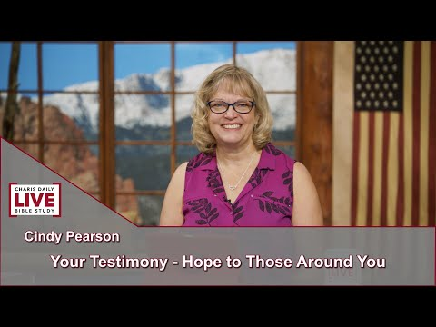 Charis Daily Live Bible Study: Your Testimony: Hope to All Around You - Cindy Pearson - July 9, 2021