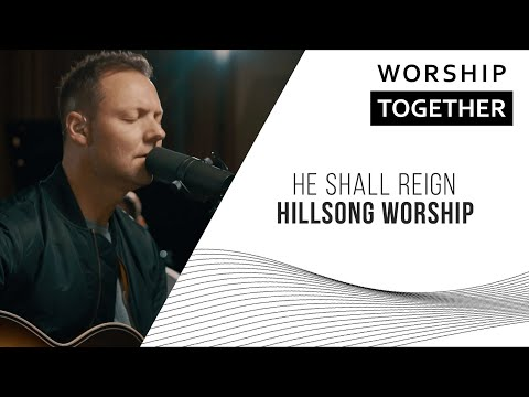 He Shall Reign // Hillsong Worship // New Song Cafe