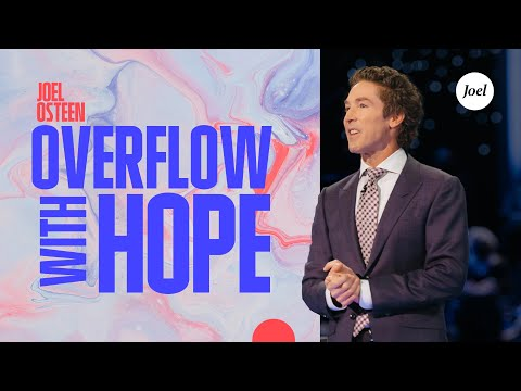 Overflow With Hope  Joel Osteen