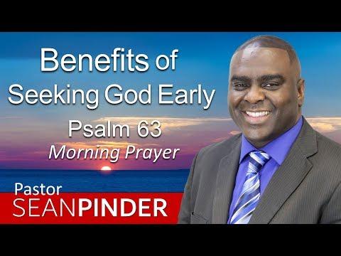 BENEFITS OF SEEKING GOD EARLY - PSALMS 63 - MORNING PRAYER  PASTOR SEAN PINDER