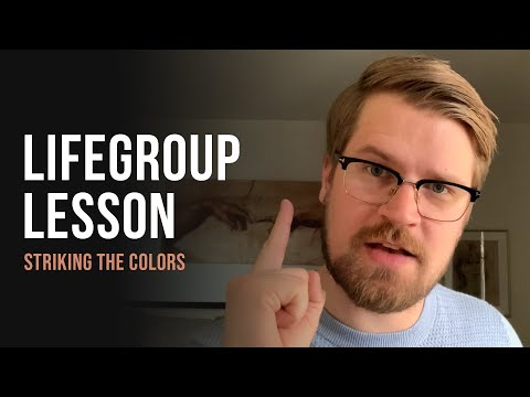 Life Group Lesson 6 - Striking the Colors (2020)