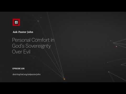 Personal Comfort in Gods Sovereignty Over Evil // Ask Pastor John