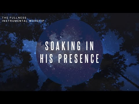 The Fullness // Instrumental Worship Soaking in His Presence