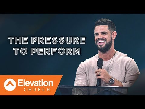 The Pressure To Perform  Pastor Steven Furtick