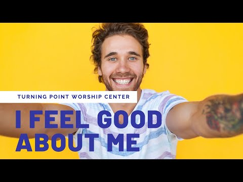 Church Online: I Feel Good About Me
