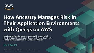 How Ancestry Manages Risk in Their Application Environments with Qualys on AWS