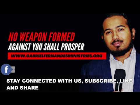 NO WEAPON FORMED AGAINST YOU SHALL PROSPER, POWERFUL MESSAGE & PRAYER  EVANGELIST GABRIEL FERNANDES