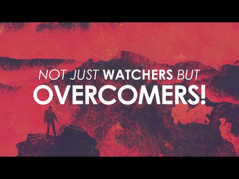 Not Just Watchers but Overcomers!