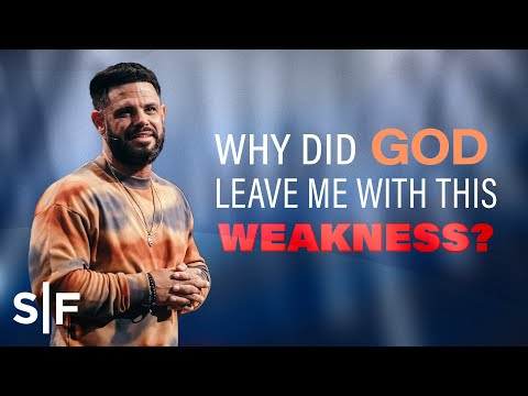 Why Did God Leave Me With This Weakness?  Steven Furtick