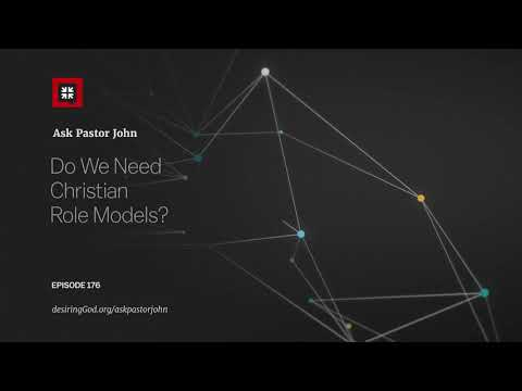Do We Need Christian Role Models? // Ask Pastor John