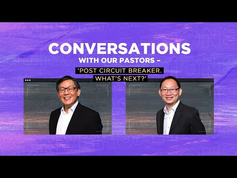 Conversations with our Pastors  Post Circuit Breaker  Cornerstone Community Church  CSCC Online