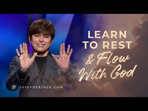 Learn To Rest And Flow With God  Joseph Prince