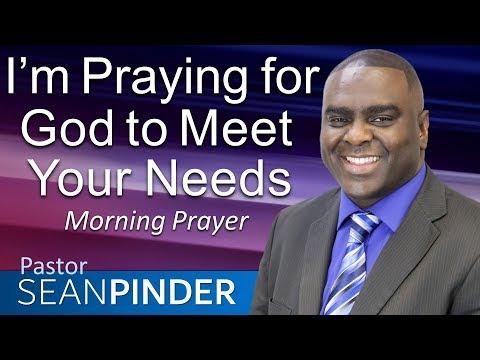 I'M PRAYING FOR GOD TO MEET YOUR NEEDS - MORNING PRAYER  PASTOR SEAN PINDER