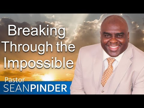 BREAKING THROUGH THE IMPOSSIBLE - BIBLE PREACHING  PASTOR SEAN PINDER