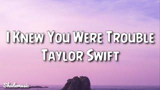 I Knew You Were Trouble (Lyrics)
