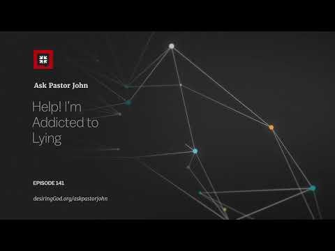 Help! Im Addicted to Lying // Ask Pastor John