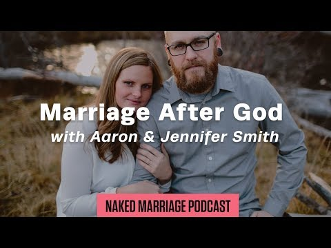 Marriage After God with Aaron & Jennifer Smith  The Naked Marriage Podcast  Episode 040