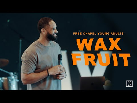 Wax Fruit  Free Chapel Young Adults