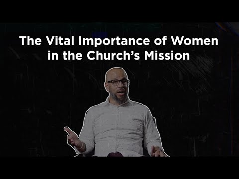 Tony Merida on the Vital Importance of Women in the Churchs Mission