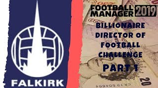 FM19 - Falkirk FC - Billionaire Director of Football Challenge - Part 1 - Football Manager 2019