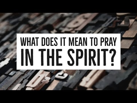 What Does it Mean to Pray in the Spirit?