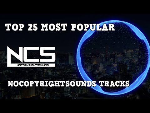 [Top 25] Most Popular Tracks From NoCopyrightSounds [NCS] - UCBhh9ctJ0JMCQLvtTZhvBjw