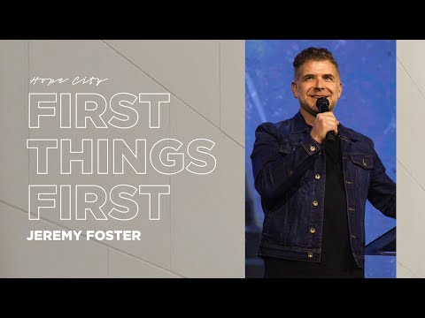 First Things First  Pastor Jeremy Foster