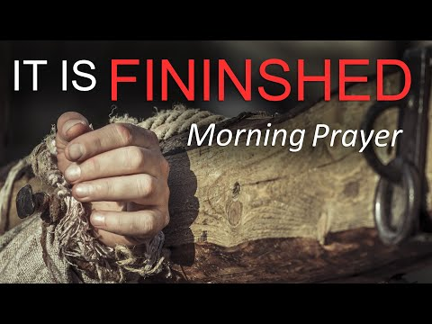 IT IS FINISHED - JOHN 19 - MORNING PRAYER (video)