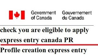 Profile Creation for Express Entry (step by step process) | check eligibility canada PR