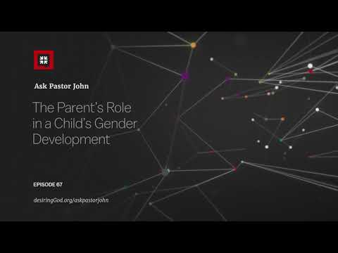The Parents Role in a Childs Gender Development // Ask Pastor John