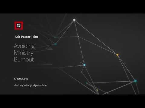 Avoiding Ministry Burnout // Ask Pastor John