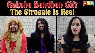 Raksha Bandhan Gift - The Struggle Is Real | What The Fukrey