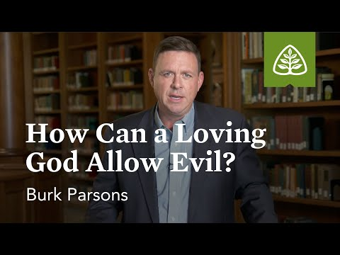 Burk Parsons: How Can a Loving God Allow Evil?
