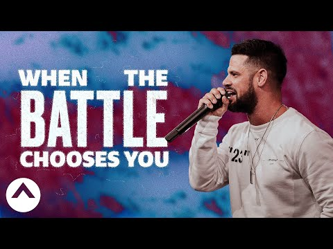 When The Battle Chooses You  Pastor Steven Furtick
