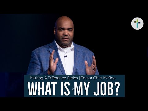 Making A Difference  What's My Job?  Chris McRae  Sojourn Church Carrollton Texas