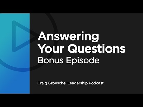 Answering Your Questions - Craig Groeschel Leadership Podcast