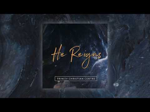 Trinity Christian Centre - Latest Single: He Reigns