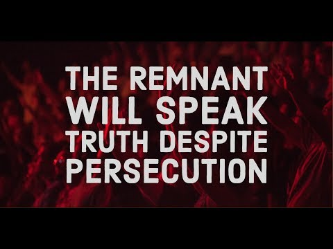 The Remnant Will Speak Truth Despite Persecution
