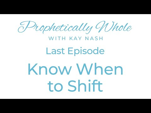 Prophetically Whole -Know when to Shift